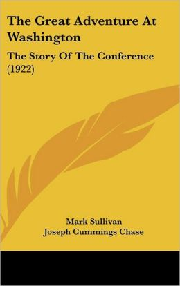 The Great Adventure at Washington: The Story of the Conference (1922)