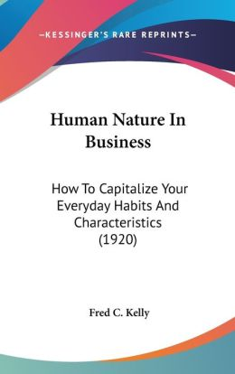 Human Nature in Business: How to Capitalize Your Everyday Habits and Characteristics (1920)
