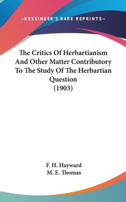 The Critics of Herbartianism and Other Matter Contributory to the Study of the Herbartian Question