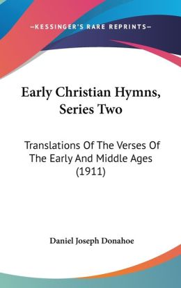 Early Christian Hymns, Series: Translations of the Verses of the Early and Middle Ages (1911)