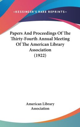 Papers and Proceedings of the Thirty-Fourth Annual Meeting of the American Library Association