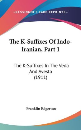 The K-Suffixes of Indo-Iranian, Part: The K-Suffixes in the Veda and Avesta (1911)