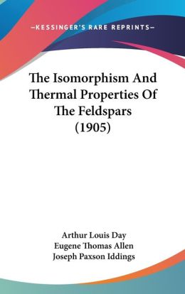 The Isomorphism and Thermal Properties of the Feldspars