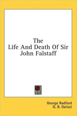 The Life and Death of Sir John Falstaff