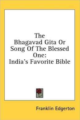 The Bhagavad Gita or Song of the Blessed: India's Favorite Bible