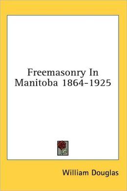 Freemasonry in Manitoba 1864-1925