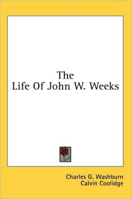 The Life of John W Weeks