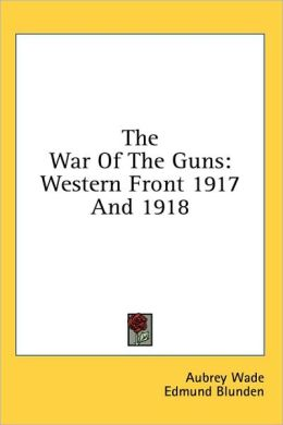 The War of the Guns: Western Front 1917 And 1918