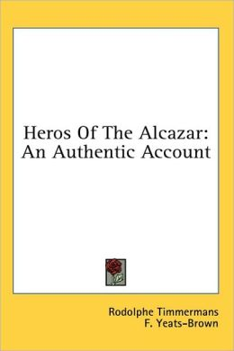 Heros of the Alcazar: An Authentic Account