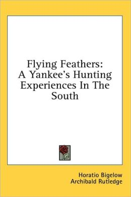Flying Feathers: A Yankee's Hunting Experiences in the South