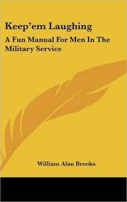 Keep'Em Laughing: A Fun Manual for Men in the Military Service