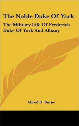 The Noble Duke of York: The Military Life of Frederick Duke of York and Albany