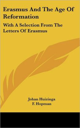 Erasmus and the Age of Reformation: With A Selection from the Letters of Erasmus
