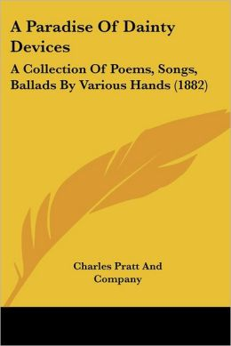 A Paradise of Dainty Devices: A Collection of Poems, Songs, Ballads by Various Hands (1882)