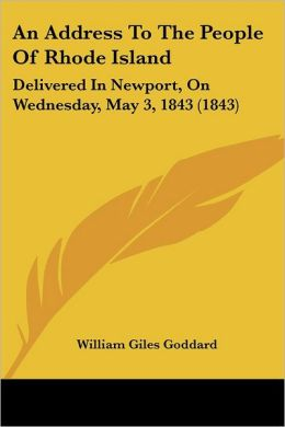 An Address to the People of Rhode Island: Delivered in Newport, on Wednesday, May 3, 1843 (1843)