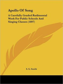 Apollo of Song: A Carefully Graded Rudimental Work for Public Schools and Singing Classes (1897)