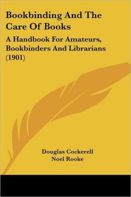 Bookbinding and the Care of Books: A Handbook for Amateurs, Bookbinders and Librarians (1901)