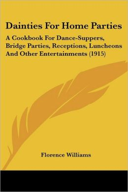 Dainties for Home Parties: A Cookbook for Dance-Suppers, Bridge Parties, Receptions, Luncheons and Other Entertainments (1915)