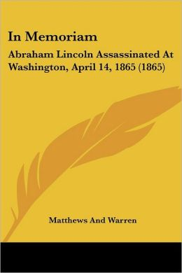 In Memoriam: Abraham Lincoln Assassinated at Washington, April 14, 1865 (1865)