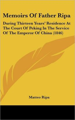 Memoirs of Father Ripa: During Thirteen Years' Residence at the Court of Peking in the Service of the Emperor of China (1846)