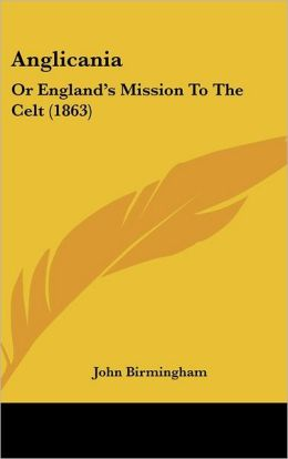 Anglicania: Or England's Mission to the Celt (1863)