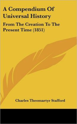 A Compendium of Universal History: From the Creation to the Present Time (1851)