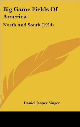 Big Game Fields of America: North and South (1914)