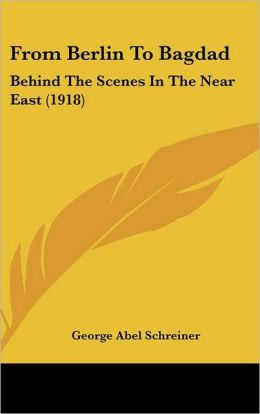From Berlin to Bagdad: Behind the Scenes in the Near East (1918)