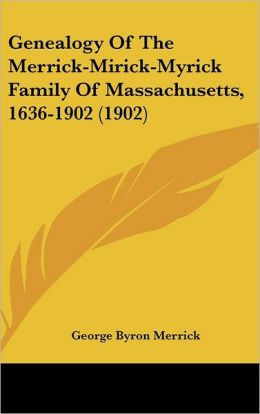 Genealogy of the Merrick-Mirick-Myrick Family of Massachusetts, 1636-1902 (1902)