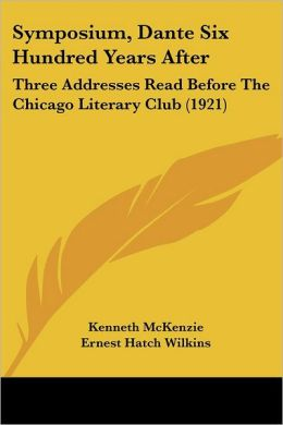 Symposium, Dante Six Hundred Years After: Three Addresses Read Before the Chicago Literary Club (1921)