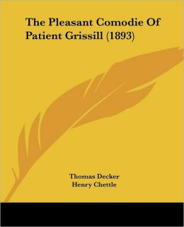 The Pleasant Comodie of Patient Grissill (1893)