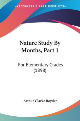Nature Study by Months, Part 1: For Elementary Grades (1898)