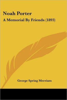 Noah Porter: A Memorial by Friends (1893)