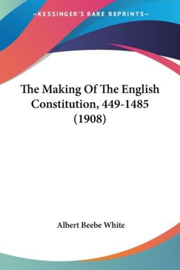 The Making of the English Constitution, 449-1485 (1908)
