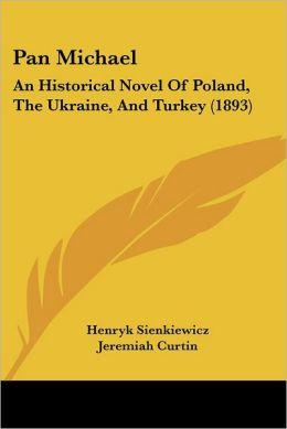 Pan Michael: An Historical Novel of Poland, the Ukraine, and Turkey (1893)