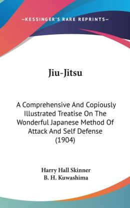 Jiu-Jitsu: A Comprehensive and Copiously Illustrated Treatise on the Wonderful Japanese Method of Attack and Self Defense (1904)