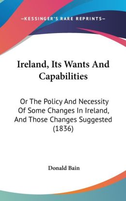 Ireland, Its Wants And Capabilities