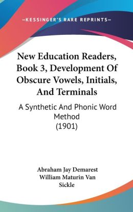 New Education Readers, Book 3, Development of Obscure Vowels, Initials, and Terminals: A Synthetic and Phonic Word Method (1901)