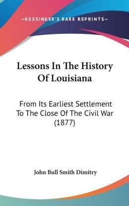 Lessons in the History of Louisiana: From Its Earliest Settlement to the Close of the Civil War (1877)