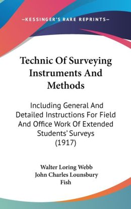 Technic of Surveying Instruments and Methods: Including General and Detailed Instructions for Field and Office Work of Extended Students' Surveys (191
