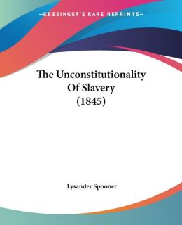 The Unconstitutionality of Slavery (1845)