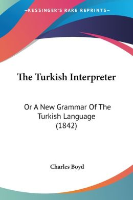 The Turkish Interpreter: Or A New Grammar of the Turkish Language (1842)