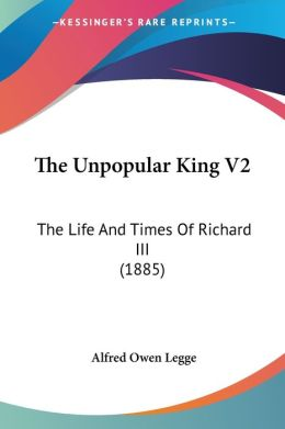 The Unpopular King V2: The Life and Times of Richard III (1885)