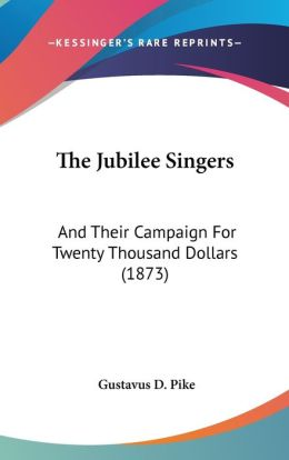 The Jubilee Singers: And Their Campaign for Twenty Thousand Dollars (1873)
