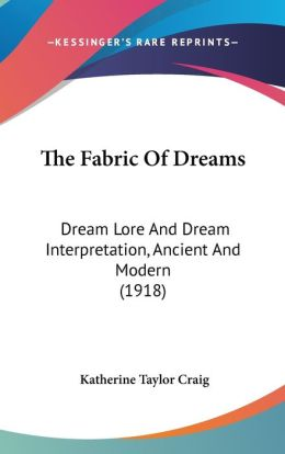 The Fabric of Dreams: Dream Lore and Dream Interpretation, Ancient and Modern (1918)