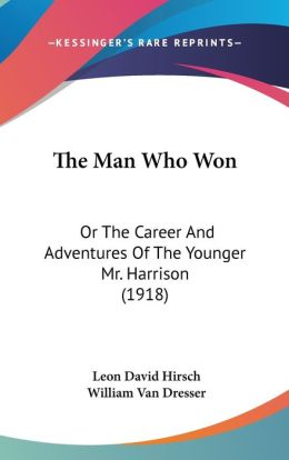 The Man Who Won: Or the Career and Adventures of the Younger Mr. Harrison (1918)