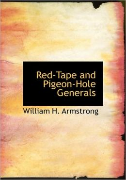 Red-Tape And Pigeon-Hole Generals (Large Print Edition)