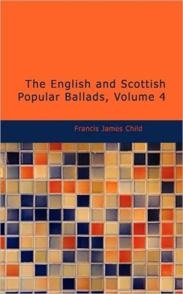 The English And Scottish Popular Ballads, Volume 4