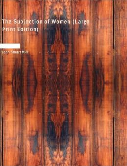 The Subjection Of Women (Large Print Edition)