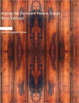 Among The Farmyard People (Large Print Edition)